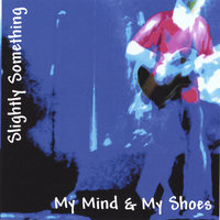 My Mind & My Shoes — Slightly Something