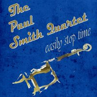 Easily Stop Time — The Paul Smith Quartet