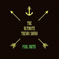 The Ultimate Trendy Sound — Paul Smith