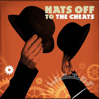 Hats Off To The Cheats — The Cheats
