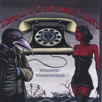 Whenever Wheneverland — Thee L.A. Gentlemen Callers