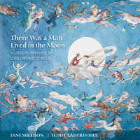 There Was A Man Lived In The Moon: Nursery Rhymes And Children's Songs — Teddy Tahu Rhodes, Jane Sheldon