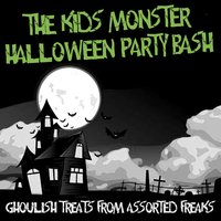 The Kids' Monster Halloween Party Bash - Ghoulish Treats from Assorted Freaks — сборник