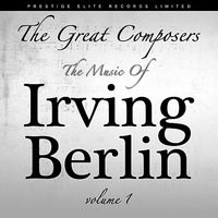 The Great Composers - The Music of Irving Berlin, Vol. 1 — сборник