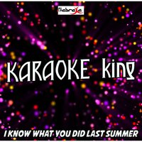I Know What You Did Last Summer — Karaoke King