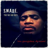 On Ganstaz Dream! — S.W.A.D.E.(THE ONE AND ONLY)