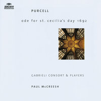 Purcell: Ode For St. Cecilia's Day; My Beloved Spake; O Sing Unto The Lord — Gabrieli Players, Paul McCreesh, Gabrieli Consort