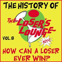 The History of the Loser's Lounge NYC, Vol. 8: How Can a Loser Ever Win? — Loser's Lounge