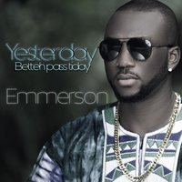 Yesterday Betteh Pass Tiday — Emmerson