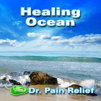 Healing Ocean (Nature Sounds That Are the Doctor's Prescription for Pain Relief) — Doctor Pain Relief