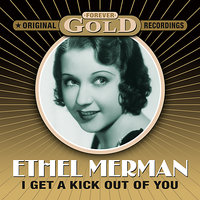 Forever Gold - I Get A Kick Out Of You — Ethel Merman
