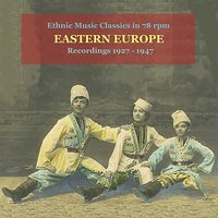 Eastern Europe / Ethnic Music in 78 RPM / Recordings 1927 - 1947 — сборник