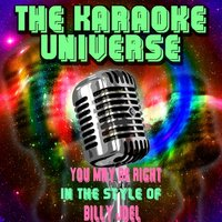 You May Be Right [in the Style of Billy Joel] — The Karaoke Universe