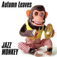 Autumn Leaves — Jazz Monkey