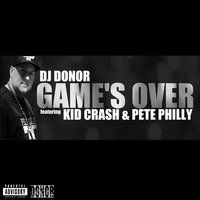 Game's Over — Pete Philly, Kid Crash, Dj Donor