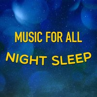 Music for All Night Sleep — All Night Sleep Songs to Help You Relax