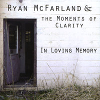 In Loving Memory — Ryan Mcfarland & the Moments of Clarity