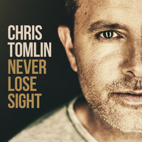 Never Lose Sight — Chris Tomlin