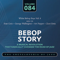 White Bebop Boys Vol. 8 (1951-52) — Art Pepper, Stan Getz, George Wallington