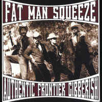 Authentic Frontier Gibberish — Fat Man Squeeze