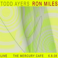 Todd Ayers With Ron Miles: Live at the Mercury Cafe — Todd Ayers, Ron Miles