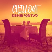 Chillout Dinner for Two — Masters of Chillout, Cafè Chillout Music de Ibiza, Romantic Dinner Party Music Collective, Romantic Dinner Party Music Collective, Cafè Chillout Music de Ibiza, Masters of Chillout