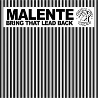Bring That Lead Back — Malente