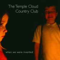 When We Were Invented — The Temple Cloud Country Club