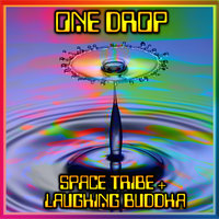 One Drop — Space Tribe, Laughing Buddha, Space Tribe / Laughing Buddha