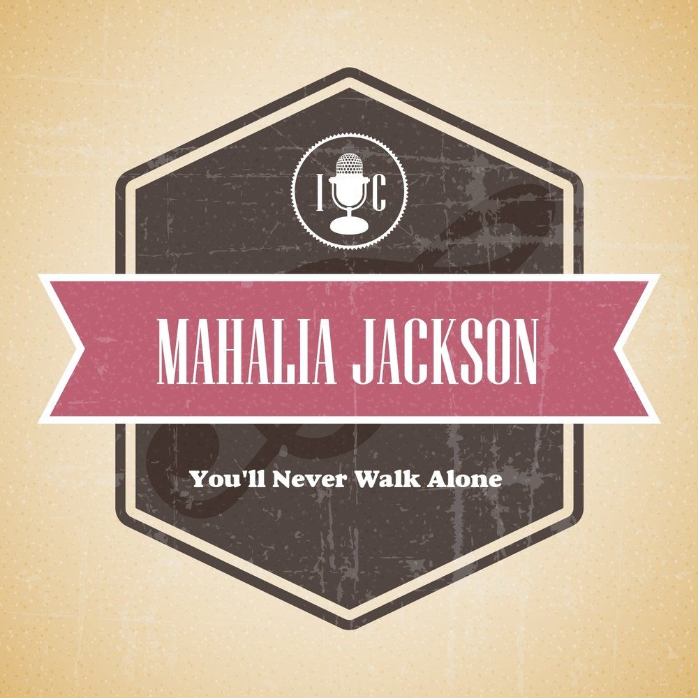 you 39 ll never walk alone mahalia jackson. Black Bedroom Furniture Sets. Home Design Ideas