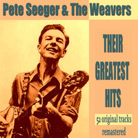 Pete Seeger with the Weavers - Their Greatest Hits — Pete Seeger