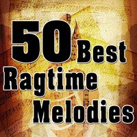 50 Best Ragtime Melodies — The Roaring Entertainers