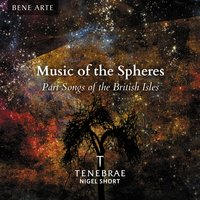 Music of the Spheres: Part Songs of the British Isles — Tenebrae, Nigel Short, Charles Villiers Stanford, Bob Chilcott, Jonathan Harvey, Эдуард Элгар, Ralph Vaughan Williams