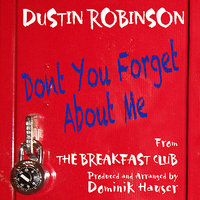 Don't You (Forget About Me) (From the motion picture: The Breakfast Club) (cover) — Keith Forsey, Steve Schiff, Dominik Hauser, Dustin Robinson