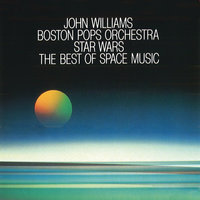 Star Wars - The Best Of Space Music — John Towner Williams, John Williams, The Boston Pops Orchestra