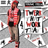 Twerk That Work That — Young Stella