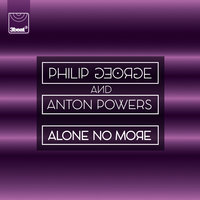 Alone No More — Philip George, Anton Powers