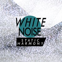 White Noise: Static Harmony — Meditation Awareness, White Noise Research, Lullaby Land, White Noise Research|Lullaby Land|Meditation Awareness