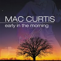 Early In The Morning — Mac Curtis