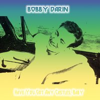 Have You Got Any Castles, Baby — Bobby Darin