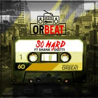 So Hard — Shank, Orbeat, Deetti