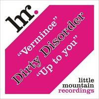 Dirty Disorder - Vermince / Up To You