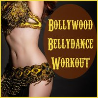 Bollywood Bellydance Workout: The Best Bollywood Hits for Shaking Your Hips to Featuring Attaullah Khan, Kumar Sanu, Kailash Kher, Rahat Fetah Ali Khan, & More! — сборник