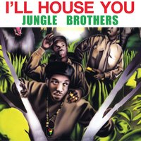 I 39 ll house you jungle brothers for Jungle house music