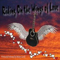 Riding On The Wings Of Love — Mickey Carroll