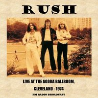 Live at the Agora Ballroom, 1974 (FM Radio Broadcast) — Rush