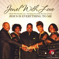 Jesus Is Everything To Me — Jewel With Love