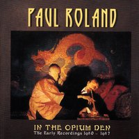 In the Opium Den - The Early Recordings 1980 - 1987 — Paul Roland