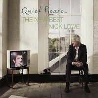 Quiet Please... The New Best Of Nick Lowe — Nick Lowe