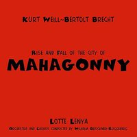 Rise And Fall Of The City Of Mahagonny — Lotte Lenya, Wilhelm Brückner-Rüggeberg, Kurt Weill